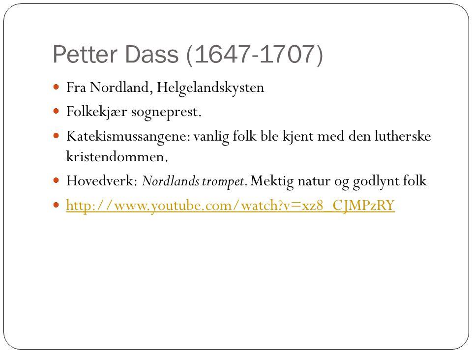 Petter Dass (1647-1707) Fra Nordland, Helgelandskysten Folkekjær sogneprest. Katekismussangene: vanlig folk ble kjent med den lutherske kristendommen.