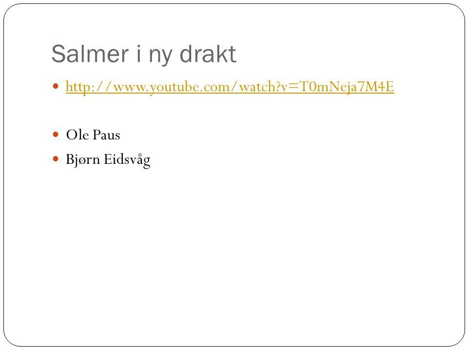 Salmer i ny drakt http://www.youtube.com/watch?v=T0mNeja7M4E Ole Paus Bjørn Eidsvåg