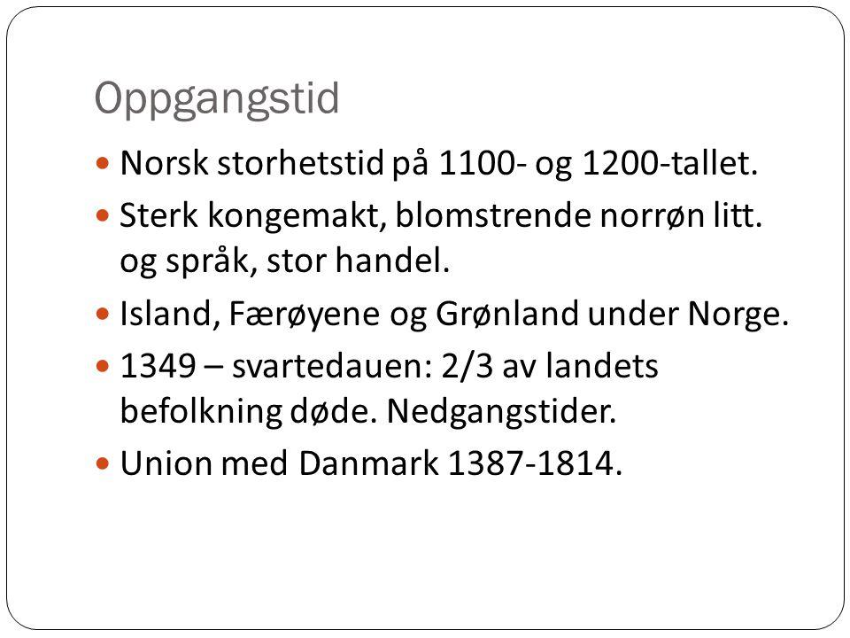 Oppgangstid Norsk storhetstid på 1100- og 1200-tallet. Sterk kongemakt, blomstrende norrøn litt. og språk, stor handel. Island, Færøyene og Grønland u