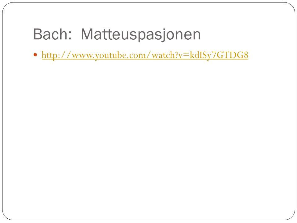Bach: Matteuspasjonen http://www.youtube.com/watch?v=kdISy7GTDG8