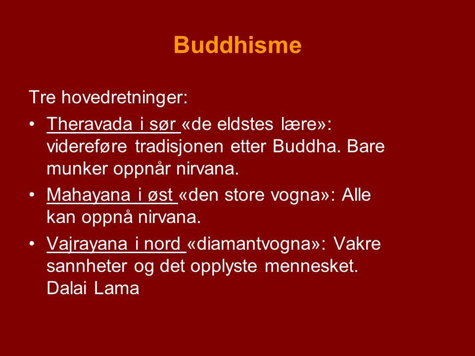 Buddhisme Tre hovedretninger: Theravada i sør «de eldstes lære»: videreføre tradisjonen etter Buddha. Bare munker oppnår nirvana. Mahayana i øst «den