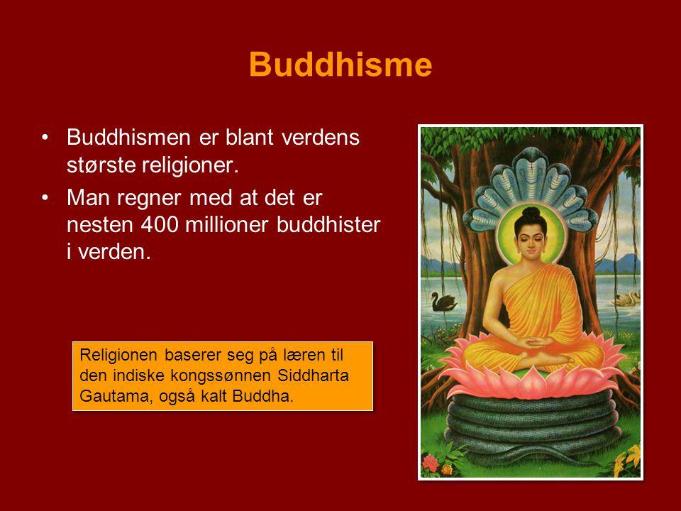 Buddhisme Buddhismen er blant verdens største religioner. Man regner med at det er nesten 400 millioner buddhister i verden. Religionen baserer seg på