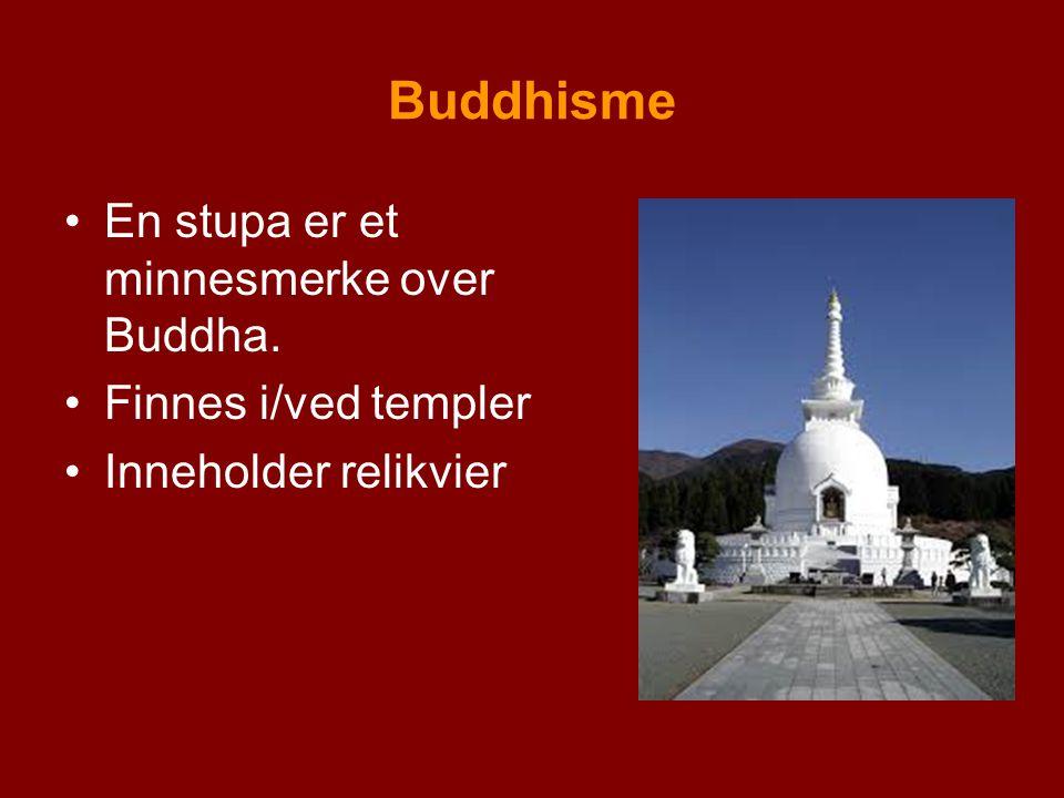 Buddhisme En stupa er et minnesmerke over Buddha. Finnes i/ved templer Inneholder relikvier