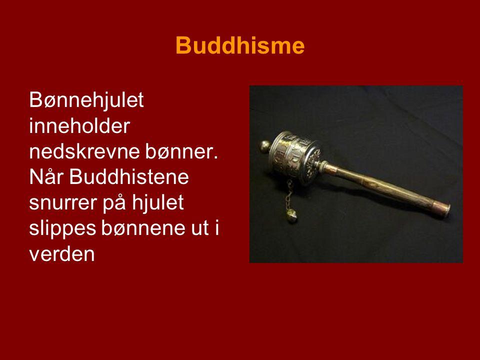 Buddhisme Bønnehjulet inneholder nedskrevne bønner. Når Buddhistene snurrer på hjulet slippes bønnene ut i verden