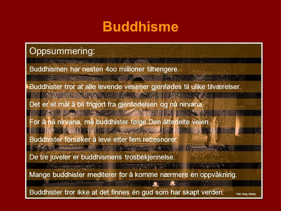 Buddhisme Buddhismen har nesten 4oo millioner tilhengere. Buddhister tror at alle levende vesener gjenfødes til ulike tilværelser. Det er et mål å bli