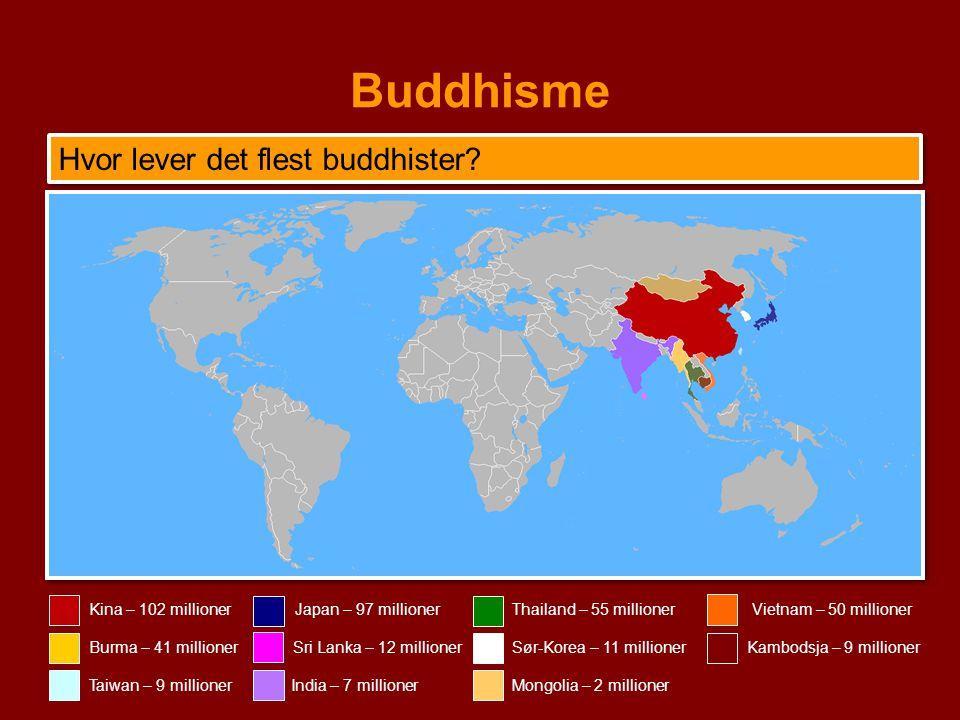 Buddhisme Kina – 102 millionerJapan – 97 millionerThailand – 55 millionerVietnam – 50 millioner Burma – 41 millionerSør-Korea – 11 millionerSri Lanka