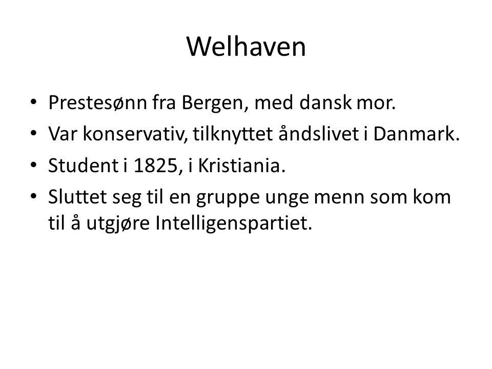 Welhaven Prestesønn fra Bergen, med dansk mor. Var konservativ, tilknyttet åndslivet i Danmark. Student i 1825, i Kristiania. Sluttet seg til en grupp