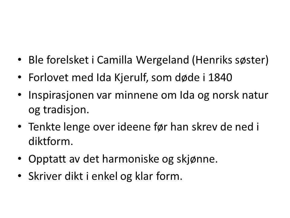 Ble forelsket i Camilla Wergeland (Henriks søster) Forlovet med Ida Kjerulf, som døde i 1840 Inspirasjonen var minnene om Ida og norsk natur og tradis
