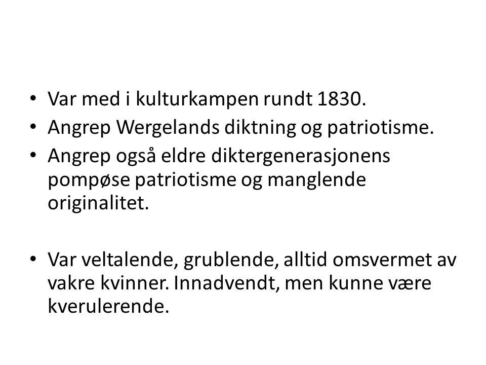 Var med i kulturkampen rundt 1830. Angrep Wergelands diktning og patriotisme. Angrep også eldre diktergenerasjonens pompøse patriotisme og manglende o