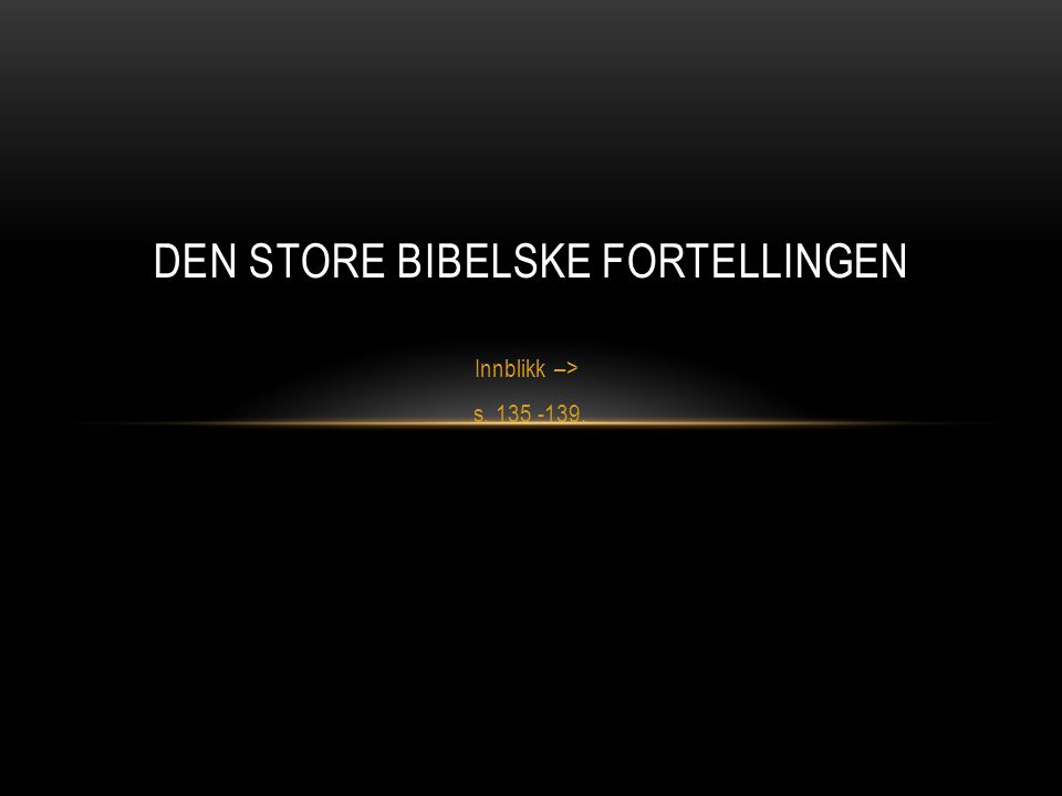 Innblikk –> s. 135 -139. DEN STORE BIBELSKE FORTELLINGEN