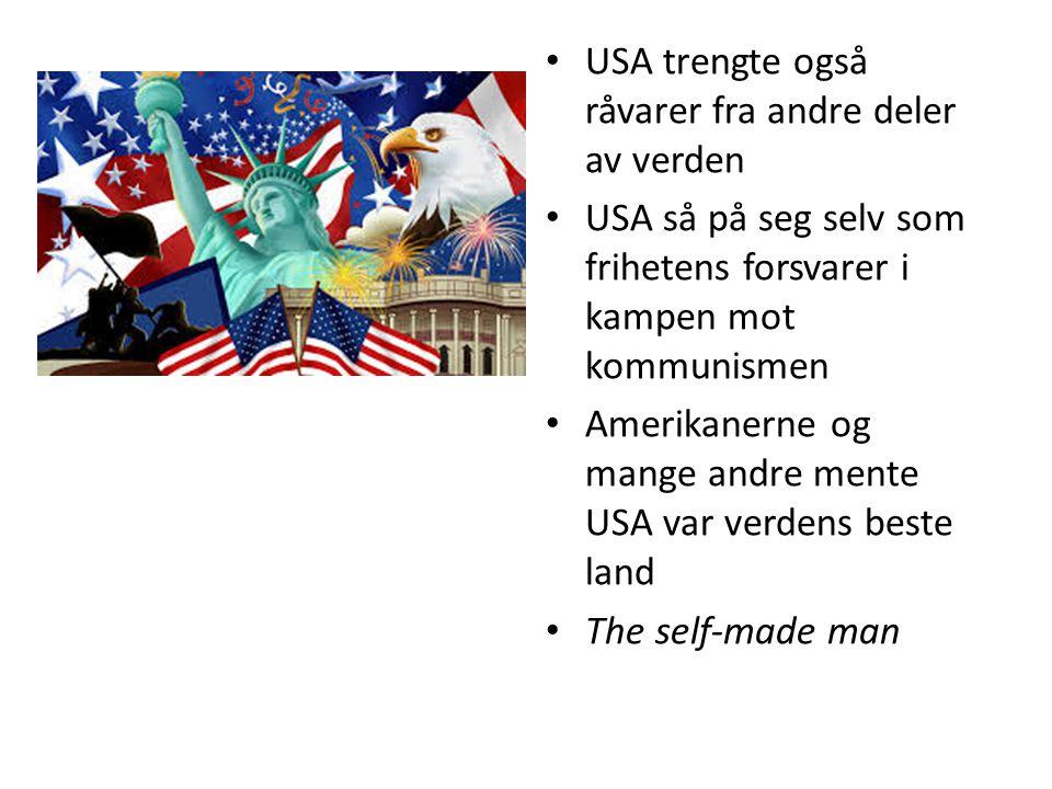 USA trengte også råvarer fra andre deler av verden USA så på seg selv som frihetens forsvarer i kampen mot kommunismen Amerikanerne og mange andre men