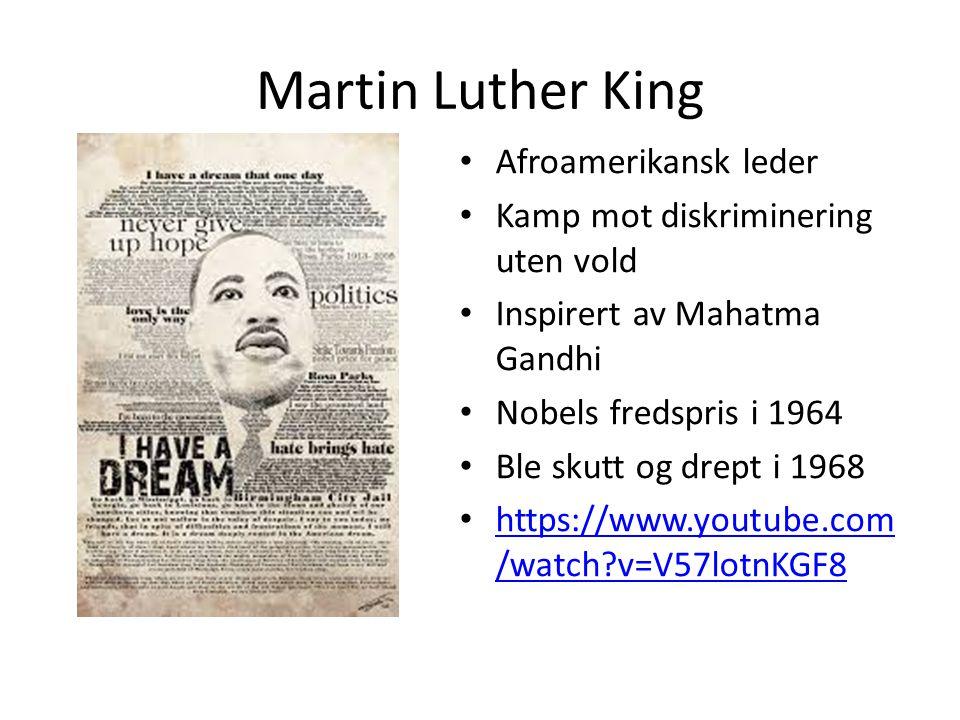 Martin Luther King Afroamerikansk leder Kamp mot diskriminering uten vold Inspirert av Mahatma Gandhi Nobels fredspris i 1964 Ble skutt og drept i 196