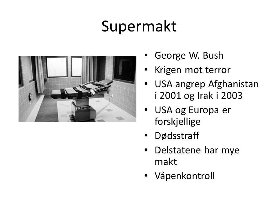 Supermakt George W. Bush Krigen mot terror USA angrep Afghanistan i 2001 og Irak i 2003 USA og Europa er forskjellige Dødsstraff Delstatene har mye ma