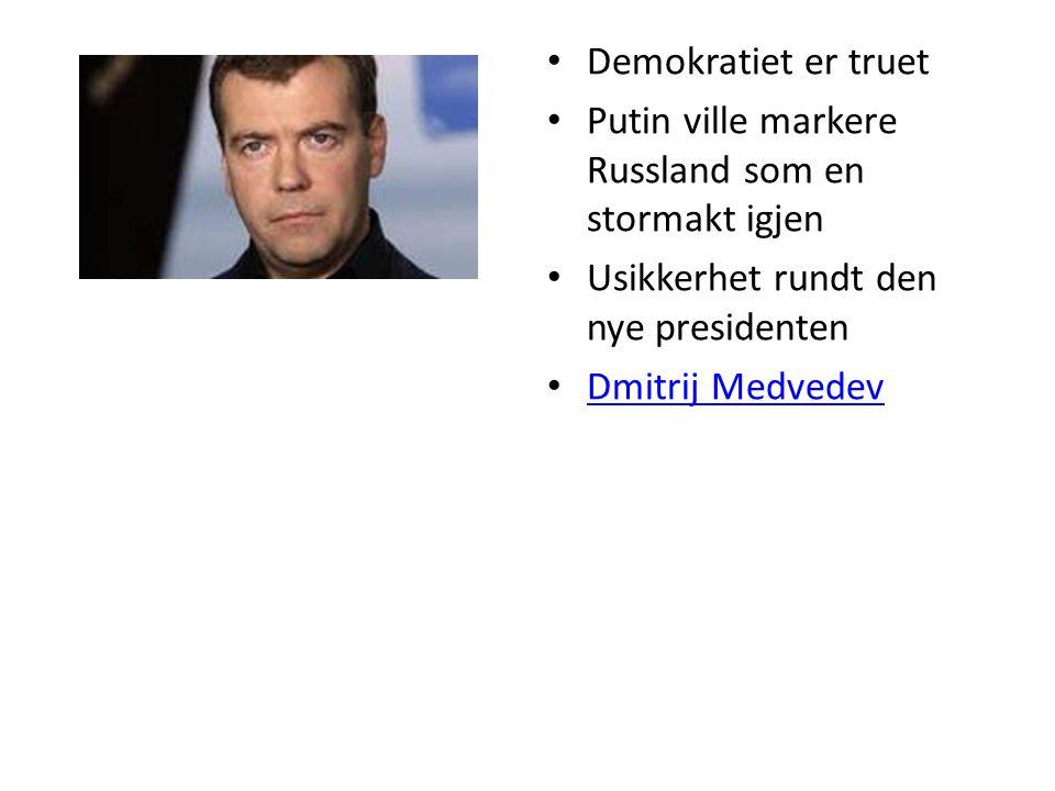 Demokratiet er truet Putin ville markere Russland som en stormakt igjen Usikkerhet rundt den nye presidenten Dmitrij Medvedev
