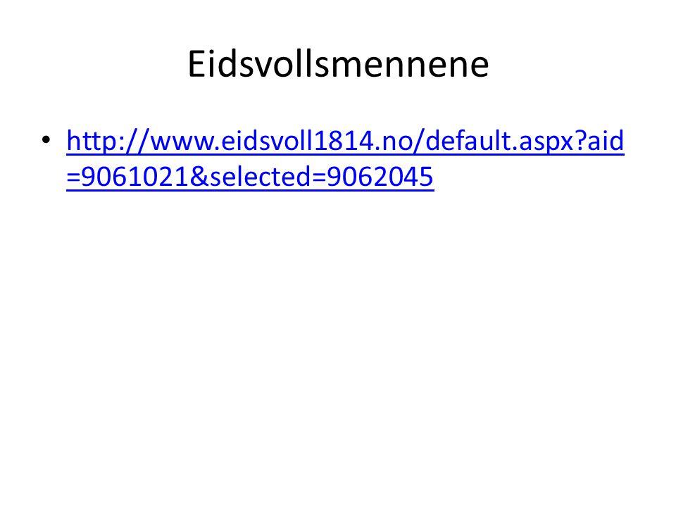 Eidsvollsmennene http://www.eidsvoll1814.no/default.aspx?aid =9061021&selected=9062045 http://www.eidsvoll1814.no/default.aspx?aid =9061021&selected=9
