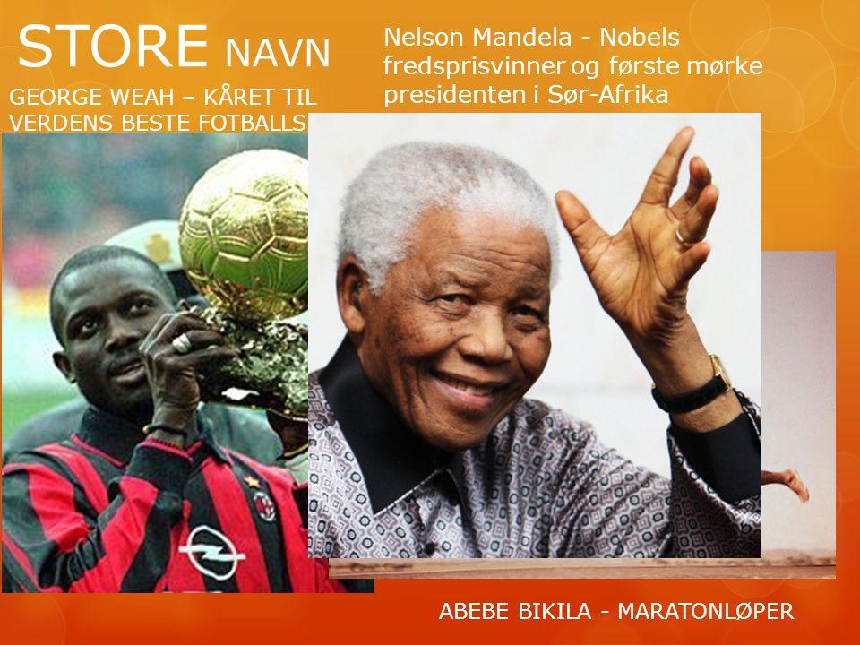 STORE NAVN GEORGE WEAH – KÅRET TIL VERDENS BESTE FOTBALLSPILLER ABEBE BIKILA - MARATONLØPER Nelson Mandela - Nobels fredsprisvinner og første mørke presidenten i Sør-Afrika