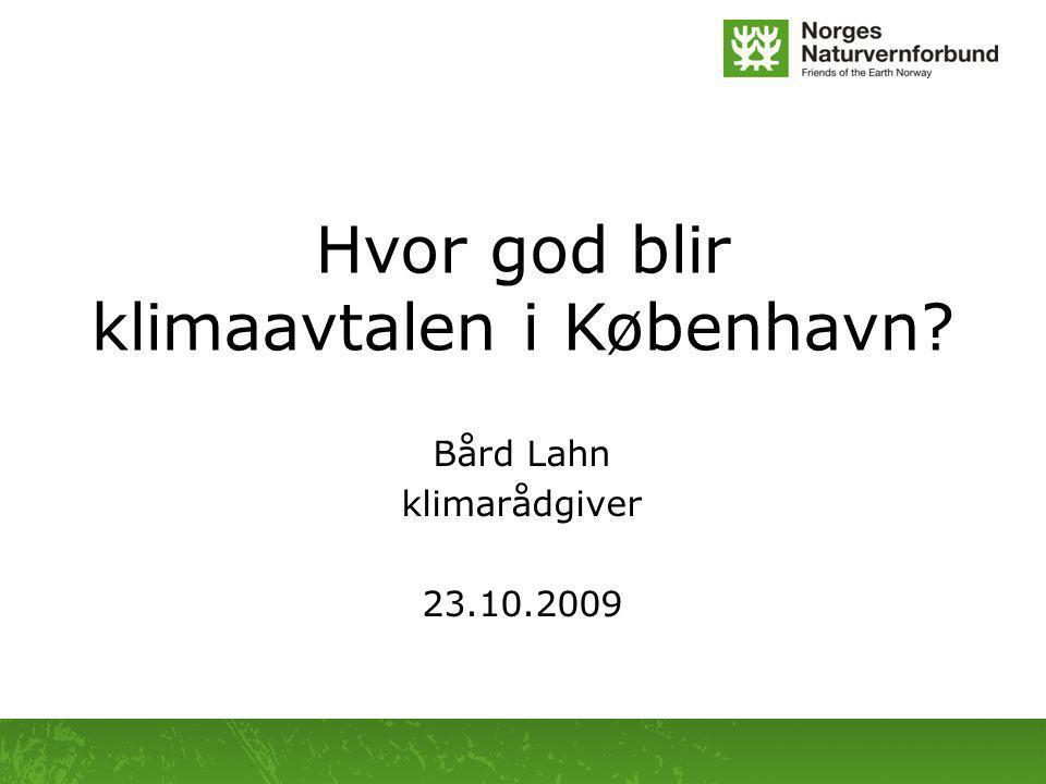 Hvor god blir klimaavtalen i København Bård Lahn klimarådgiver 23.10.2009