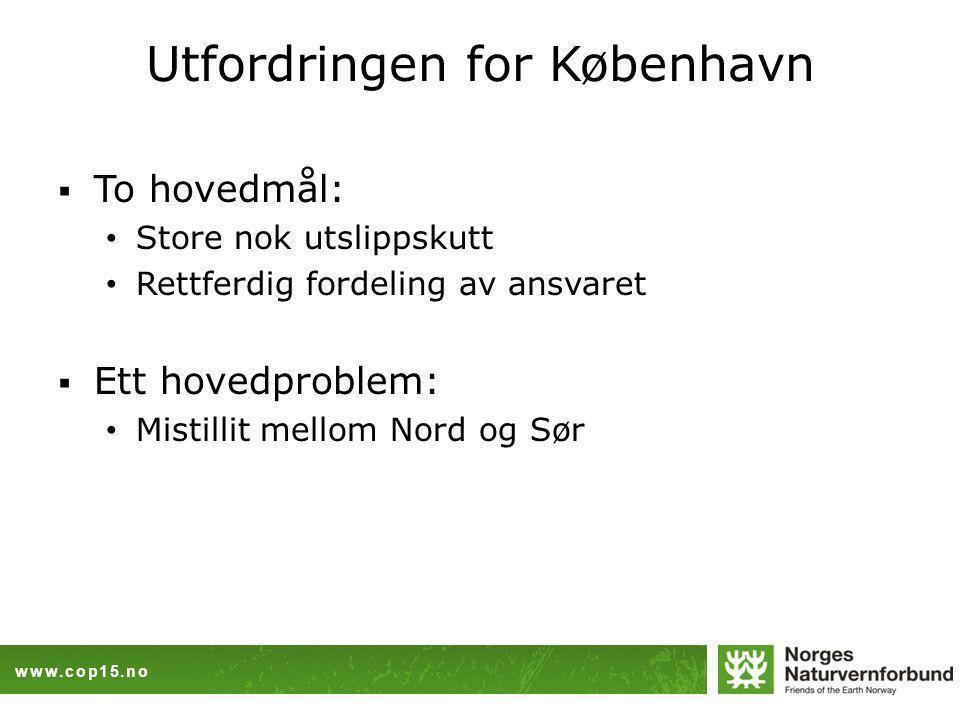www.cop15.no Utfordringen for København  To hovedmål: Store nok utslippskutt Rettferdig fordeling av ansvaret  Ett hovedproblem: Mistillit mellom Nord og Sør