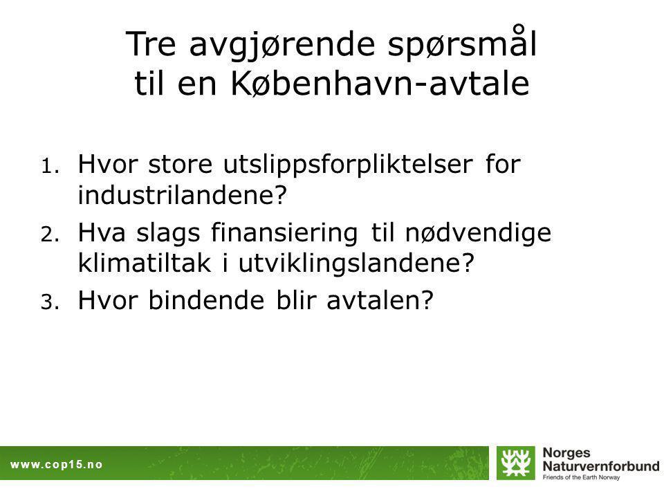 www.cop15.no Tre avgjørende spørsmål til en København-avtale 1.
