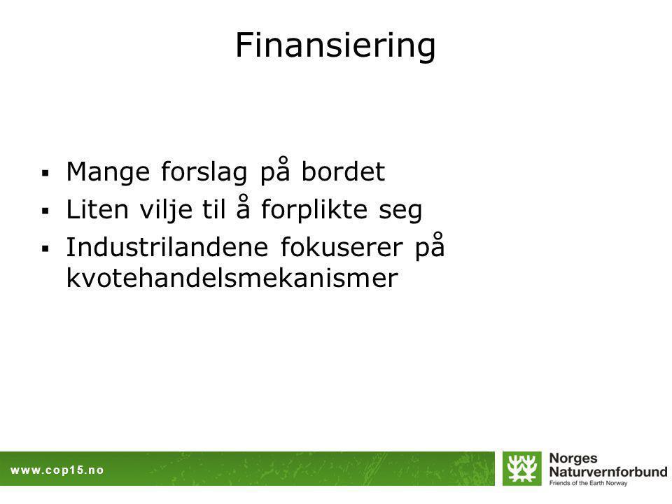 www.cop15.no Finansiering  Mange forslag på bordet  Liten vilje til å forplikte seg  Industrilandene fokuserer på kvotehandelsmekanismer