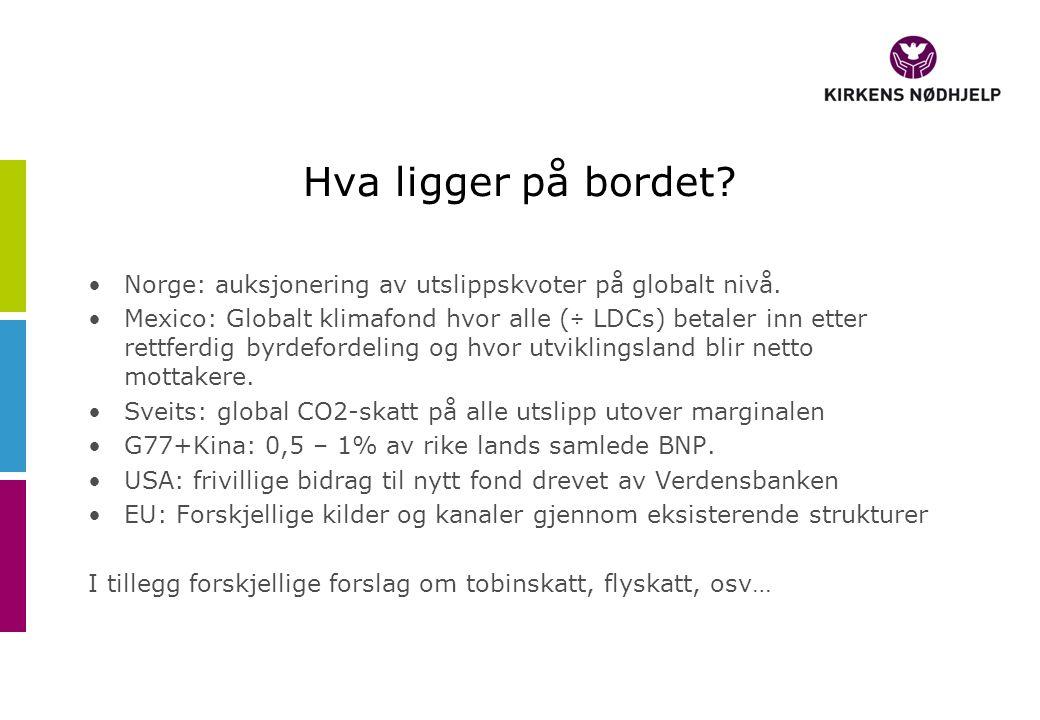 Hva ligger på bordet? Norge: auksjonering av utslippskvoter på globalt nivå. Mexico: Globalt klimafond hvor alle (÷ LDCs) betaler inn etter rettferdig