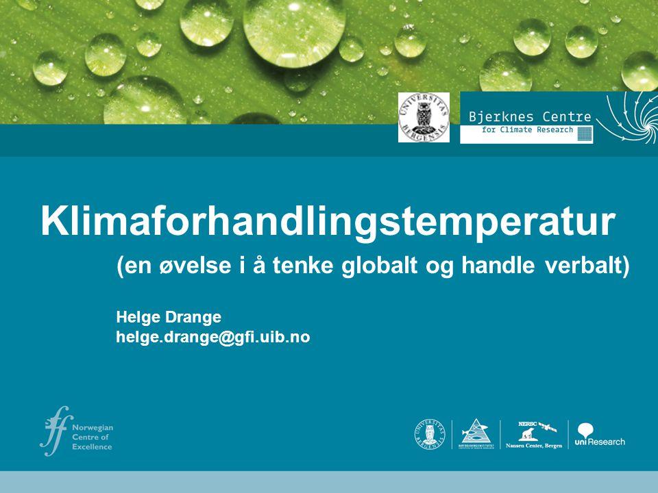 Helge Drange Geofysisk institutt Universitetet i Bergen Klimaforhandlingstemperatur Helge Drange helge.drange@gfi.uib.no (en øvelse i å tenke globalt og handle verbalt)