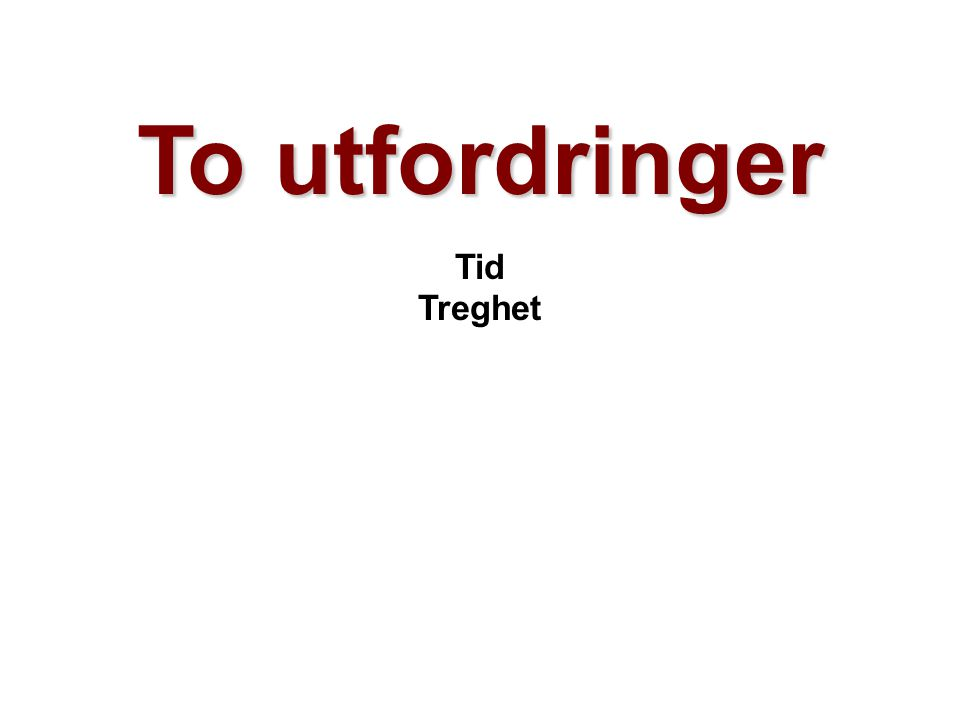Helge Drange Geofysisk institutt Universitetet i Bergen To utfordringer Tid Treghet