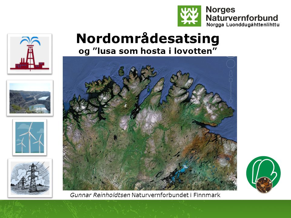 """Norgga Luonddugáhttenlihttu Nordområdesatsing og """"lusa som hosta i lovotten"""" Gunnar Reinholdtsen Naturvernforbundet i Finnmark"""