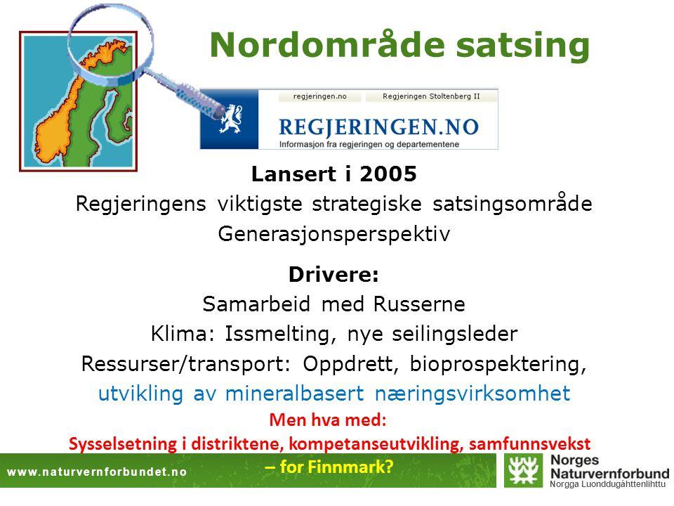 www.naturvernforbundet.no Norgga Luonddugáhttenlihttu Nordområde satsing Lansert i 2005 Regjeringens viktigste strategiske satsingsområde Generasjonsp