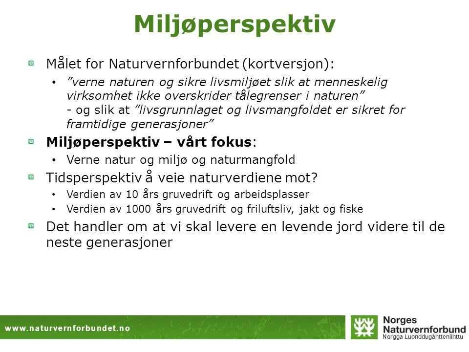 """www.naturvernforbundet.no Norgga Luonddugáhttenlihttu Miljøperspektiv Målet for Naturvernforbundet (kortversjon): """"verne naturen og sikre livsmiljøet"""