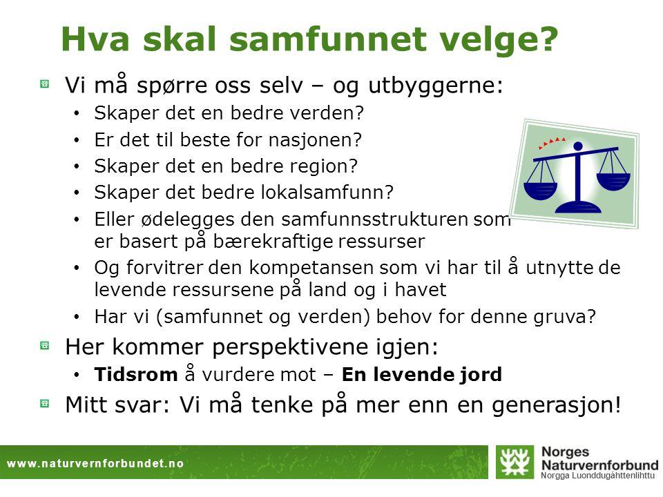 www.naturvernforbundet.no Norgga Luonddugáhttenlihttu Hva skal samfunnet velge? Vi må spørre oss selv – og utbyggerne: Skaper det en bedre verden? Er