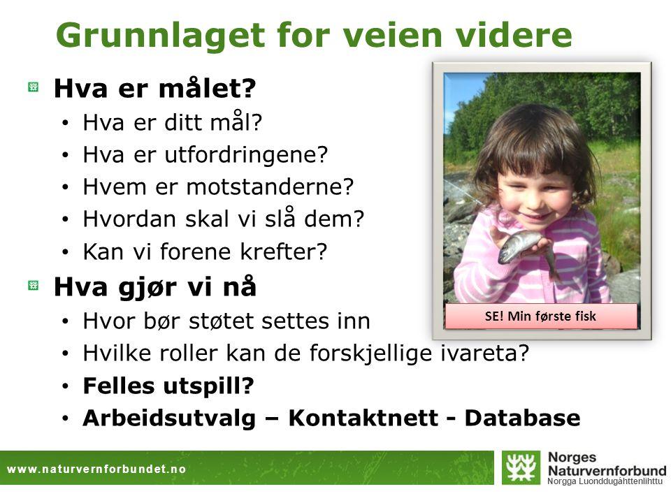 www.naturvernforbundet.no Norgga Luonddugáhttenlihttu Grunnlaget for veien videre Hva er målet.