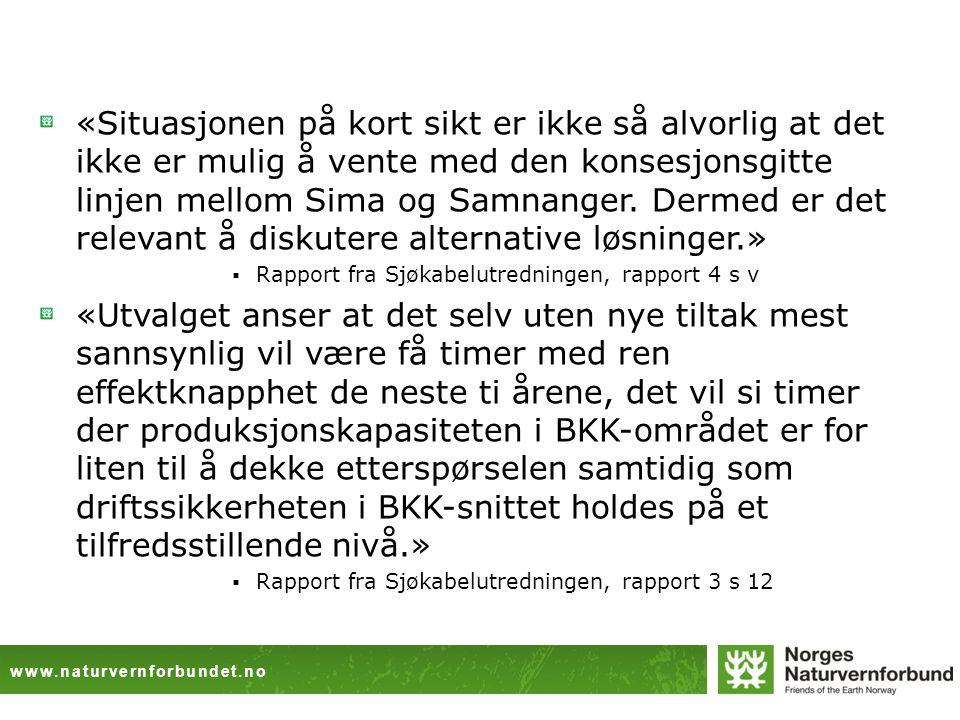 www.naturvernforbundet.no «Situasjonen på kort sikt er ikke så alvorlig at det ikke er mulig å vente med den konsesjonsgitte linjen mellom Sima og Samnanger.