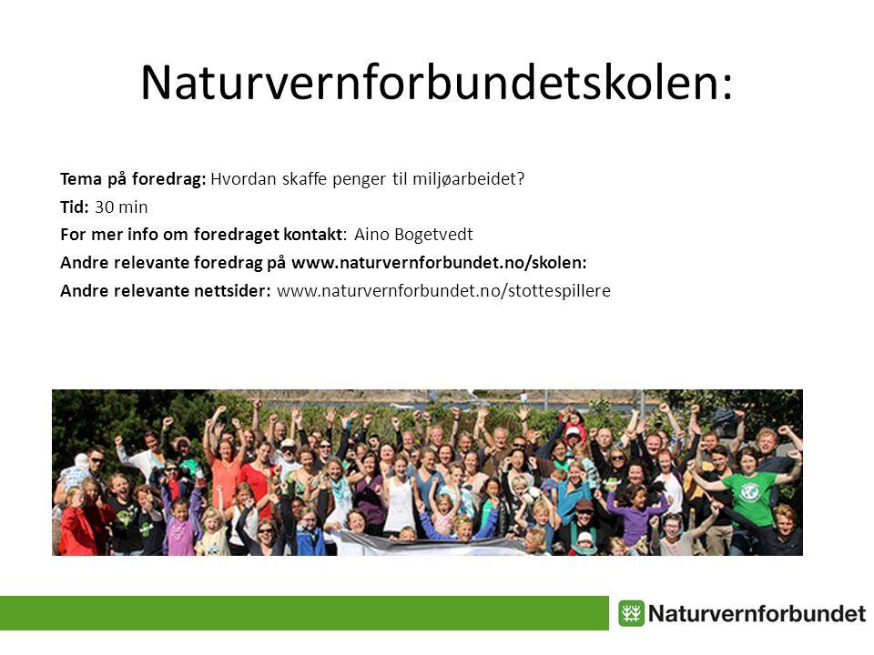 Naturvernforbundetskolen: Tema på foredrag: Hvordan skaffe penger til miljøarbeidet? Tid: 30 min For mer info om foredraget kontakt: Aino Bogetvedt An