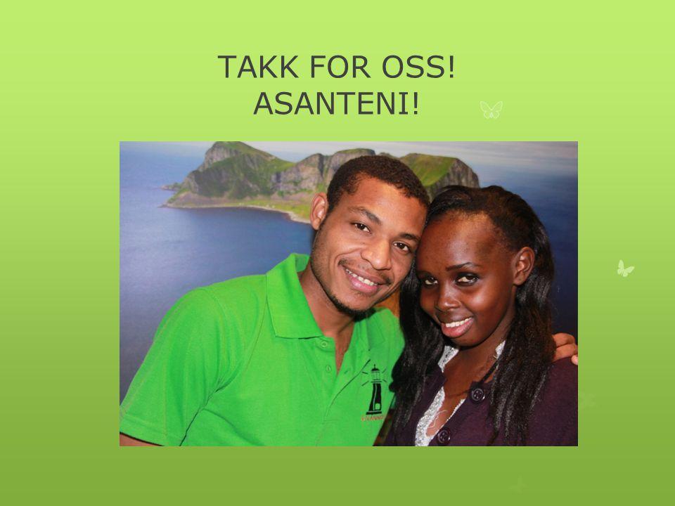 TAKK FOR OSS! ASANTENI!