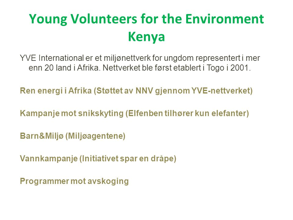 Young Volunteers for the Environment Kenya YVE International er et miljønettverk for ungdom representert i mer enn 20 land i Afrika.