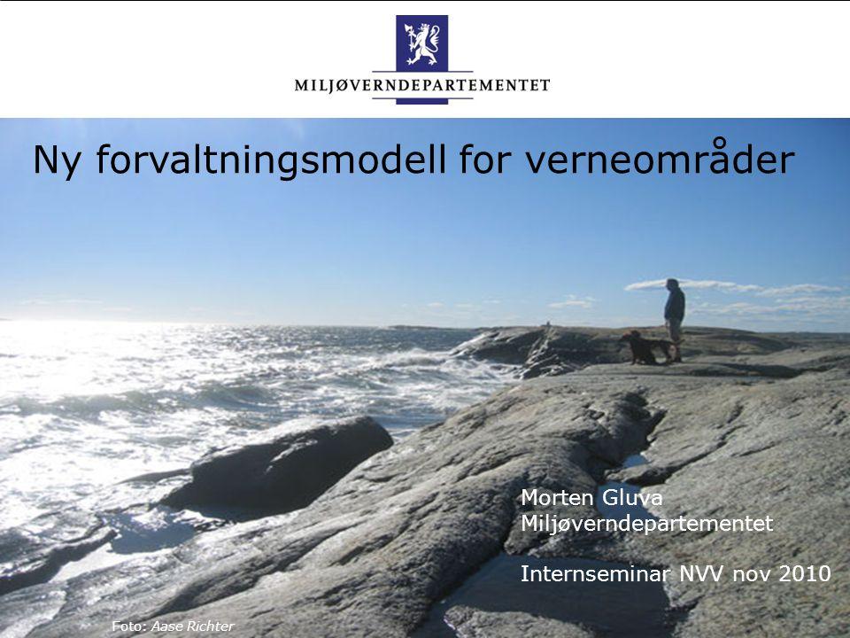 . Ny forvaltningsmodell for verneområder Morten Gluva Miljøverndepartementet Internseminar NVV nov 2010 Foto: Aase Richter