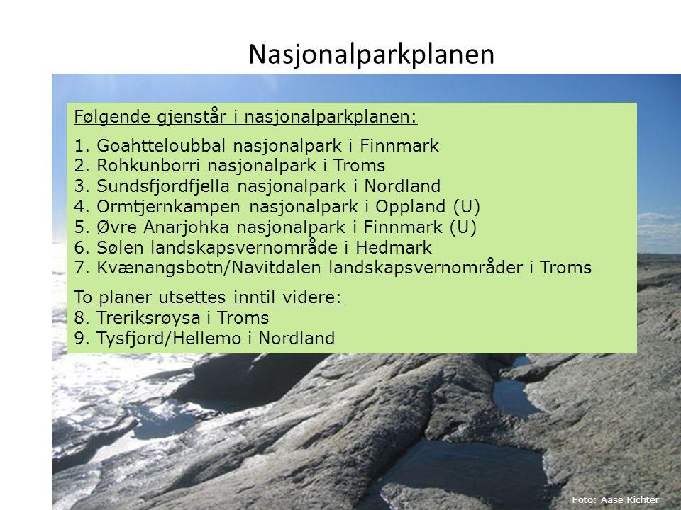 Nasjonalparkplanen Foto: Marianne Gjørv Foto: Aase Richter Følgende gjenstår i nasjonalparkplanen: 1. Goahtteloubbal nasjonalpark i Finnmark 2. Rohkun