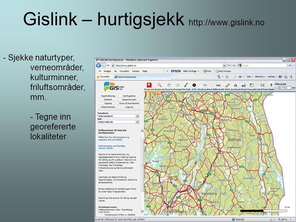 Gislink – hurtigsjekk http://www.gislink.no - Sjekke naturtyper, verneområder, kulturminner, friluftsområder, mm.
