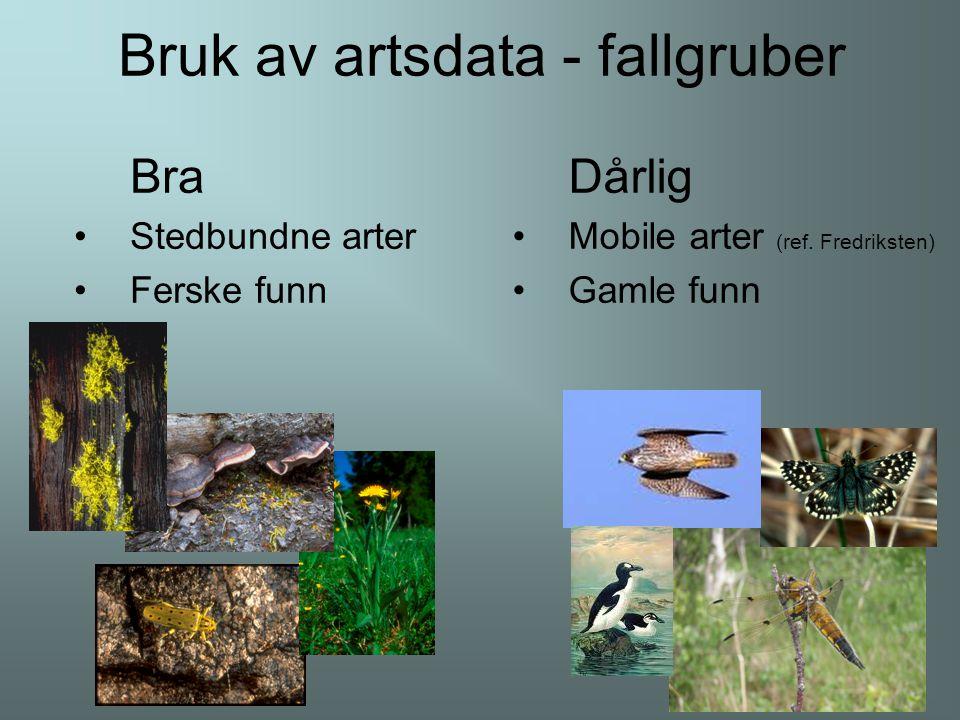 Bruk av artsdata - fallgruber Bra Stedbundne arter Ferske funn Dårlig Mobile arter (ref.