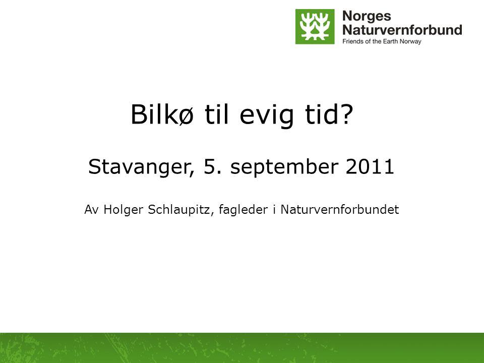 Bilkø til evig tid? Stavanger, 5. september 2011 Av Holger Schlaupitz, fagleder i Naturvernforbundet