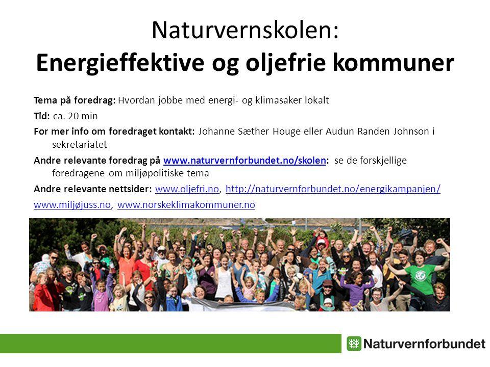 Naturvernskolen: Energieffektive og oljefrie kommuner Tema på foredrag: Hvordan jobbe med energi- og klimasaker lokalt Tid: ca.