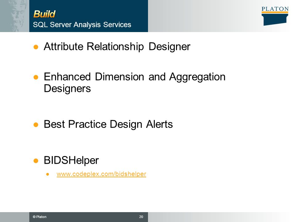 © Platon SQL Server Analysis Services ●Attribute Relationship Designer ●Enhanced Dimension and Aggregation Designers ●Best Practice Design Alerts ●BIDSHelper ●www.codeplex.com/bidshelperwww.codeplex.com/bidshelper 20