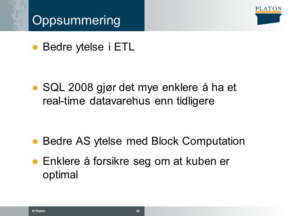 © Platon Oppsummering ●Bedre ytelse i ETL ●SQL 2008 gjør det mye enklere å ha et real-time datavarehus enn tidligere ●Bedre AS ytelse med Block Computation ●Enklere å forsikre seg om at kuben er optimal 30