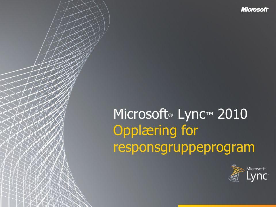 Microsoft ® Lync ™ 2010 Opplæring for responsgruppeprogram