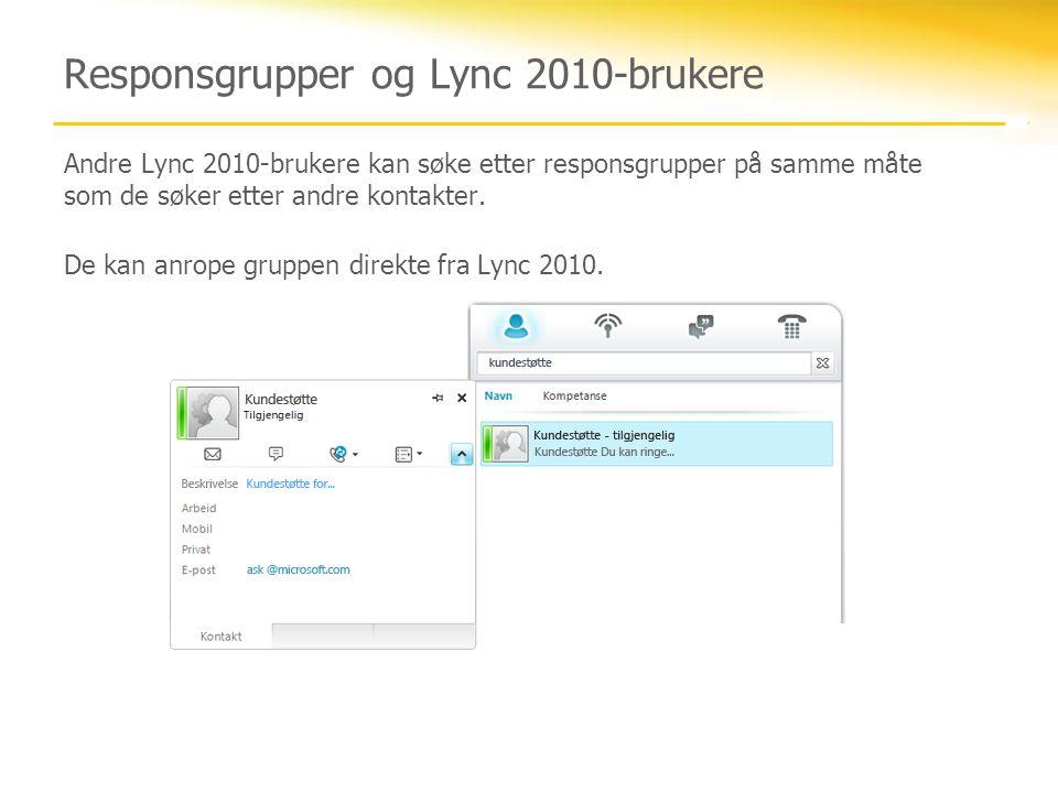 Responsgrupper og Lync 2010-brukere Andre Lync 2010-brukere kan søke etter responsgrupper på samme måte som de søker etter andre kontakter.