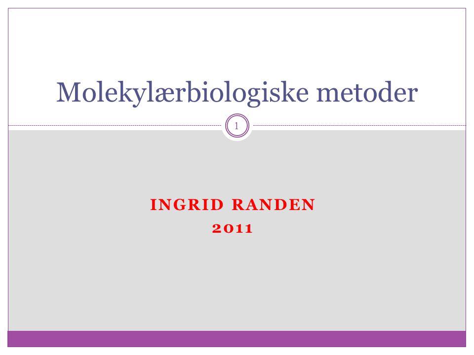 INGRID RANDEN 2011 1 Molekylærbiologiske metoder