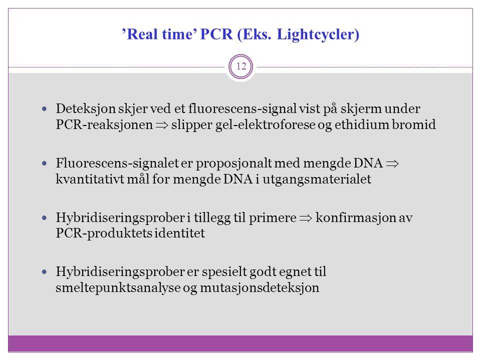 12 Deteksjon skjer ved et fluorescens-signal vist på skjerm under PCR-reaksjonen  slipper gel-elektroforese og ethidium bromid Fluorescens-signalet e