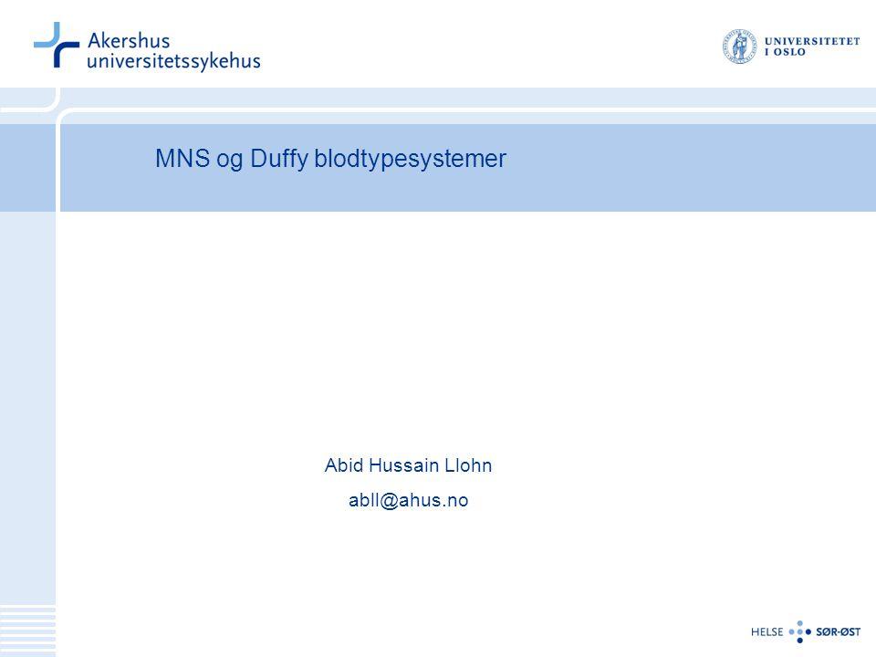 MNS og Duffy blodtypesystemer Abid Hussain Llohn abll@ahus.no