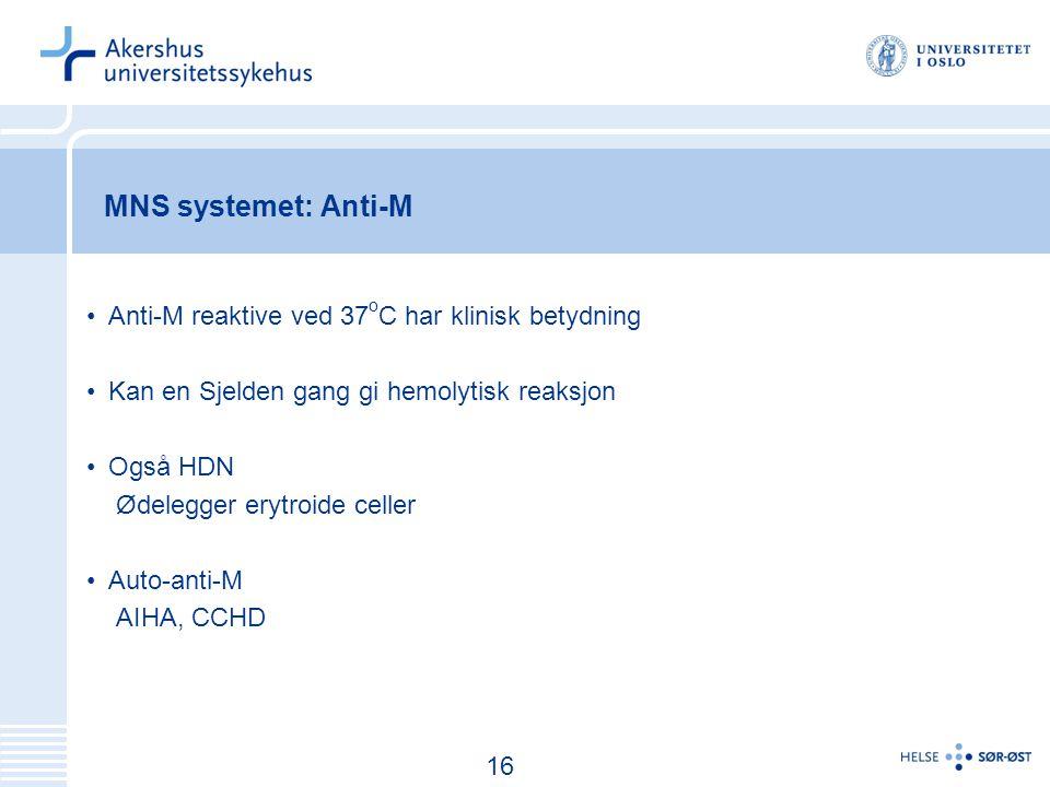 17 MNS systemet: Anti-M Anti-M reaktive ved 37 o C har klinisk betydning Kan en Sjelden gang gi hemolytisk reaksjon Også HDN Ødelegger erytroide celler Auto-anti-M AIHA, CCHD 16